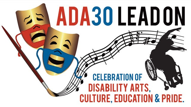 Two gold comedy and tragedy masks with red and blue accessible/lip readable PPE face masks revealing the smile of comedy and the frown of tragedy, next to a paint brush that is creating a musical staff that ends with a silhouette of Alice Sheppard, dancer using a wheelchair. The words ADA30 LEAD ON at the top, with Celebration of Disability Arts, Culture, Education & Pride appear at the bottom.